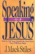 Speaking of Jesus How to Tell Your Friends the Best News They Will Ever Hear