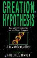 Creation Hypothesis Scientific Evidence for an Intelligent Designer