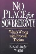 No Place for Sovereignty What's Wrong With Freewill Theism