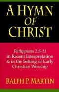 Hymn of Christ Philippians 2 5-11 in Recent Interpretation & in the Setting of Early Christi...