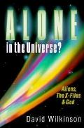 Alone in the Universe?: Aliens, The X-Files & God