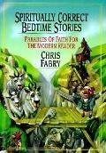 Spiritually Correct Bedtime Stories: Parables of Faith for the Modern Reader