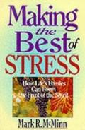 Making the Best of Stress: How Life's Hassles Can Form the Fruit of the Spirit - Mark R. McM...