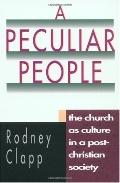 Peculiar People The Church As Culture in a Post-Christian Society