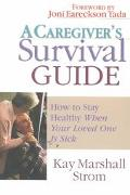 Caregiver's Survival Guide How to Stay Healthy When Your Loved One Is Sick