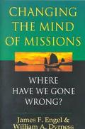 Changing the Mind of Missions Where Have We Gone Wrong?