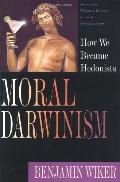 Moral Darwinism How We Became Hedonists