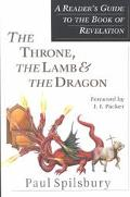 Throne, the Lamb & the Dragon A Reader's Guide to the Book of Revelation