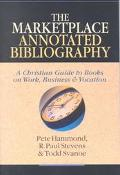 Marketplace Annotated Bibliography A Christian Guide to Books on Work, Business and Vocation