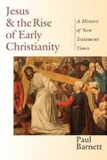 Jesus & the Rise of Early Christianity A History of New Testament Times