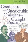 Good Ideas from Questionable Christians and Outright Pagans An Introduction to Key Thinkers ...