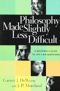 Philosophy Made Slightly Less Difficult A Beginner's Guide to Life's Big Questions