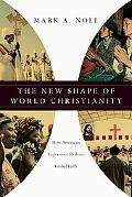 New Shape of World Christianity: How American Experience Reflects Global Faith: How American...