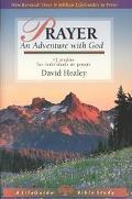 Prayer An Adventure With God  12 Studies for Individuals or Groups