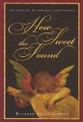 How Sweet the Sound The Message of Our Best-Loved Hymns
