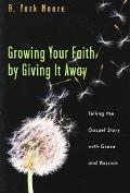 Growing Your Faith By Giving It Away Telling The Gospel Story With Grace And Passion