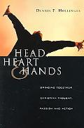 Head, Heart & Hands Bringing Together Christian Thought, Passion And Action