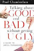 Talking About Good And Bad Without Getting Ugly A Guide To Moral Persuasion