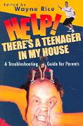 Help! There's A Teenager In My House A Troubleshooting Guide For Parents