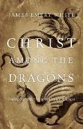 Christ among the Dragons : Finding Our Way Through Cultural Challenges