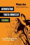 Reinventing Youth Ministry (Again) : From Bells and Whistles to Flesh and Blood