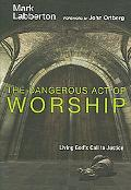 Dangerous Act of Worship Living God's Call to Justice