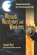 Wizards, Wardrobes and Wookiees Navigating Good and Evil in Harry Potter, Narnia and Star Wars