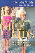 Danger of Raising Nice Kids Preparing Our Children to Change Their World