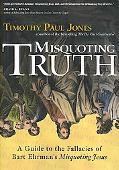 Misquoting Truth A Guide to the Fallacies of Bart Ehrman's