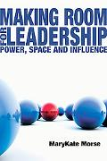 Making Room for Leadership: Power, Space and Influence