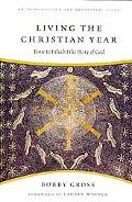 Living the Christian Year: Time to Inhabit the Story of God : an Introduxction and Devotiona...