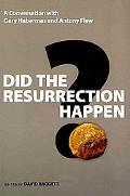 Did the Resurrection Happen?: A Conversation with Gary Habermas and Antony Flew