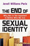 End of Sexual Identity : Why Sex Is Too Important to Define Who We Are