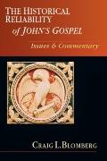Historical Reliability of John's Gospel : Issues and Commentary