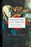 Addiction and Virtue: Beyond the Models of Disease and Choice (Strategic Initiatives in Evan...