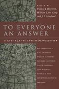 To Everyone an Answer : A Case for the Christian Worldview