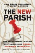 New Parish : How Neighborhood Churches Are Transforming Mission, Discipleship and Community