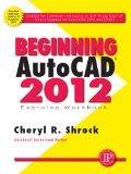 Beginning AutoCAD 2012 Exercise Workbook (My Workbook Series)