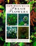 New Ways with Fresh Flowers: 50 Inspirational Projects for Contemporary Floral Designers - F...