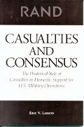 Casualties and Consensus The Historical Role of Casualties in Domestic Support for U.S. Mili...