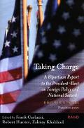 Taking Charge A Bipartisan Report to the President-Elect on Foreign Policy and National Secu...