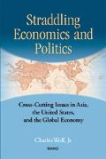 Straddling Economics and Politics Cross-Cutting Issues in Asia, the United States, and the G...