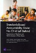 Standards-Based Accountability Under No Child Left Behind: Experiences of Teachers and Admin...