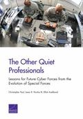 Other Quiet Professionals : Lessons for Future Cyber Forces from the Evolution of Special Fo...