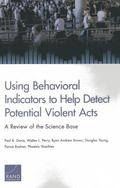 Using Behavioral Indicators to Help Detect Potential Violent Acts : A Review of the Science ...