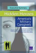 Hidden Heroes : America's Military Caregivers -- Executive Summary