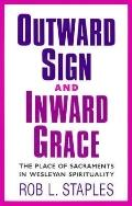 Outward Sign and Inward Grace The Place of Sacraments in Wesleyan Spirituality