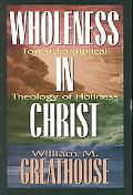 Wholeness in Christ Toward a Biblical Theology of Holiness