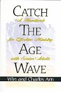 Catch the Age Wave A Handbook for Effective Ministry With Senior Adults