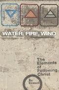 Water, Fire, Wind: The Elements of Following Christ